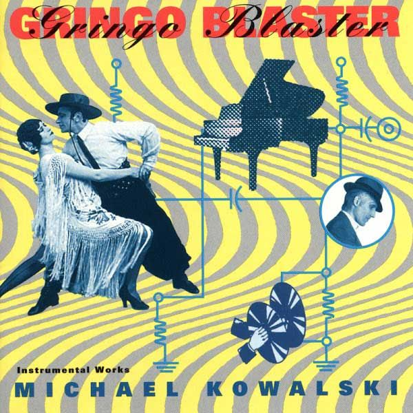 Gringo Blaster The Music of Michael Kowalski