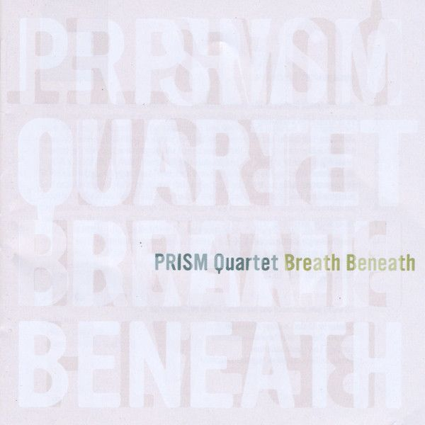 PRISM Quartet: Breath Beneath